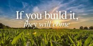 if you build itTHEY will come